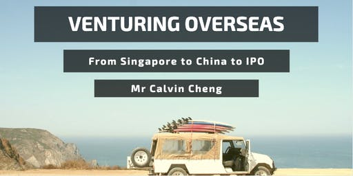 Venturing Overseas - From Singapore to China to IPO, by Mr Calvin Cheng