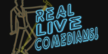 """""""Real Live Comedians"""" tickets"""