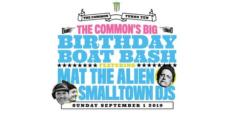 Birthday Boat Bash - The Common 10 year ft. Mat the Alien & Smalltown djs tickets