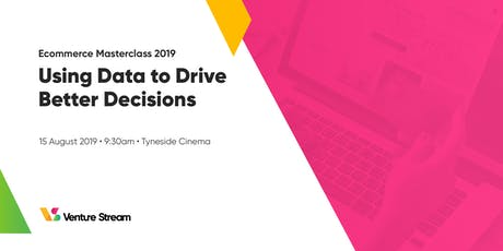 Ecommerce Masterclass 2019 - Using Data to Drive Better Decisions tickets