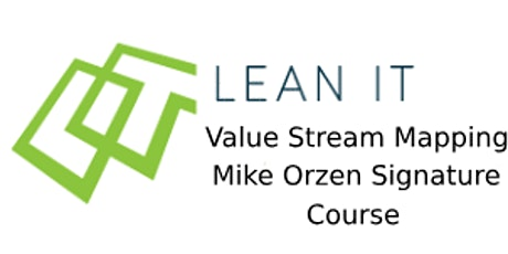 Lean IT Value Stream Mapping - Mike Orzen Signature Course 2 Days Training in Sacramento, CA tickets