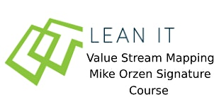 Lean IT Value Stream Mapping - Mike Orzen Signature Course 2 Days Training in San Jose, CA