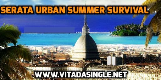 Urban Summer Survival 2019 - Serata & Cena per single Torino