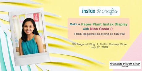 INSTAX AND CRAFTS: PAPER PLANT INSTAX DISPLAY w/ NICA COSIO tickets
