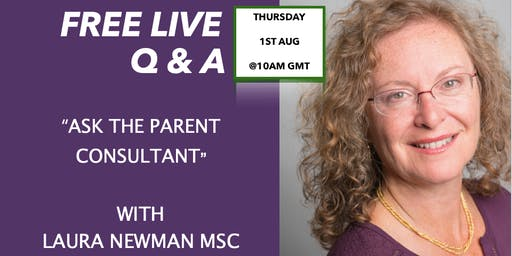 "FREE LIVE Q&A ""Ask the Parent Consultant"" with Laura Newman MSc"