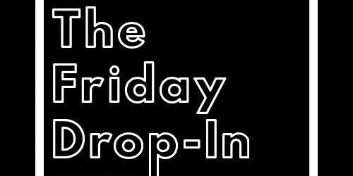 The Friday Drop-In - Friday 18th October 2019