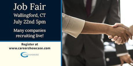 WALLINGFORD, CT JOB FAIR - MONDAY JULY 22...MANY NEW COMPANIES @5PM tickets