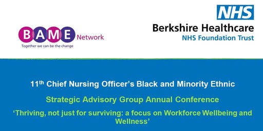 11th Chief Nursing Officer's Black and Minority Ethnic STRATEGIC Advisory Group Annual Conference; 'Thriving, not just surviving: A focus on Workforce Wellbeing and Wellness
