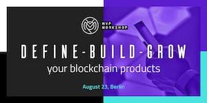 DEFINE - BUILD - GROW your Blockchain products