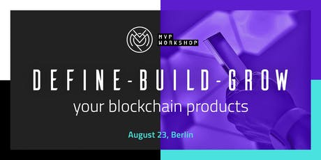 DEFINE - BUILD - GROW your Blockchain products tickets