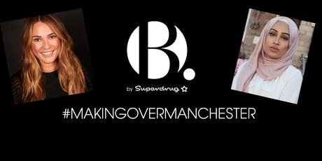 B. By Superdrug #MakingOverManchester Meet and Greet tickets