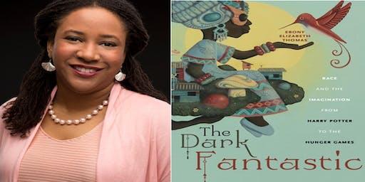 Meet the Author of the The Dark Fantastic Dr. Ebony Elizabeth Thomas