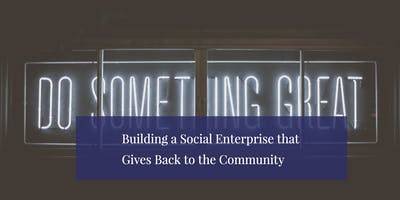 Building a Social Enterprise that Gives Back to the Community