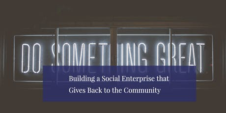 Building a Social Enterprise that Gives Back to the Community tickets