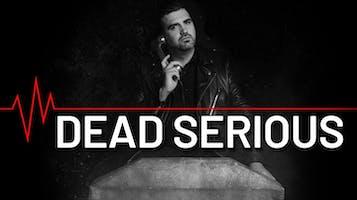 """Dead Serious"""