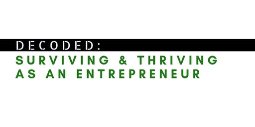 DECODED: SURVIVING & THRIVING AS AN ENTREPRENEUR