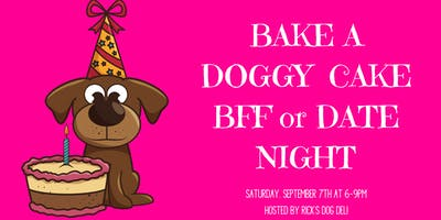 BAKE A DOGGY CAKE! BFF or DATE Night!
