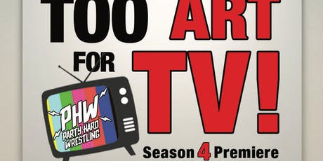 Too Art For TV; Party Hard Wrestling tickets