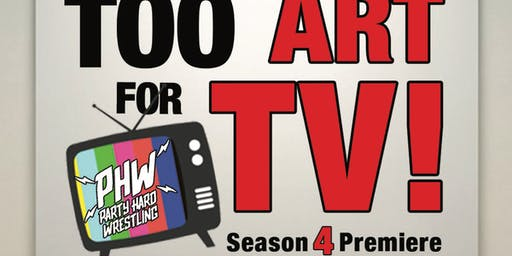 Too Art For TV; Party Hard Wrestling