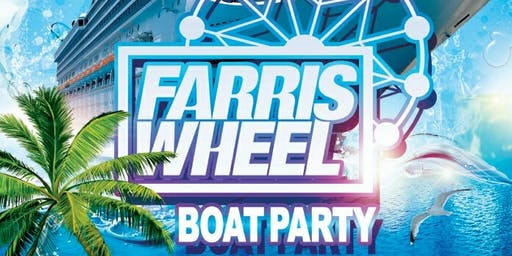 Farris Wheel Boat Party of Summer 2019 | Friday August 2nd
