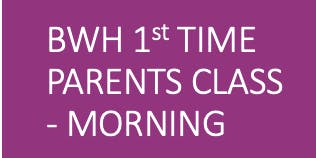 FULLY BOOKED BWH Parent Ed 1st Time Parents - Morning Course