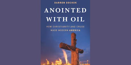 Anointed with Oil: How Christianity and Crude Made Modern America  tickets
