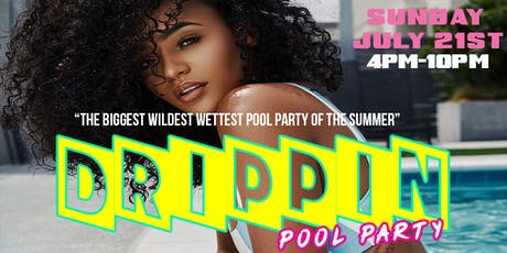 DRIPPIN: HOTTEST POOL PARTY OF THE SUMMER tickets