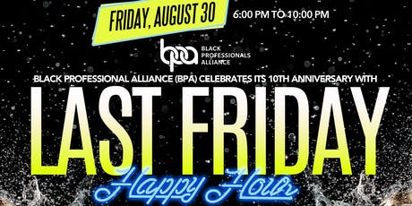 "Black Professional Alliance (BPA) ""Last Friday"" Happy Hour tickets"