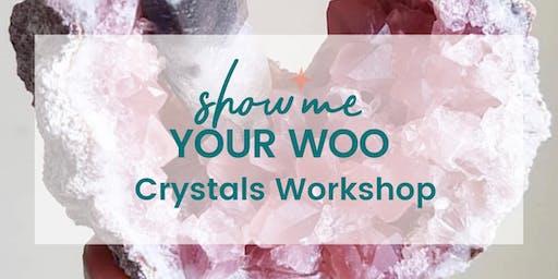 Show Me Your Woo Crystals Workshop