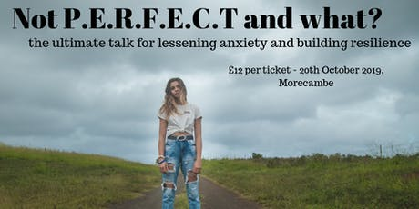 Not P.E.R.F.E.C.T and what ? A talk for teenagers  tickets