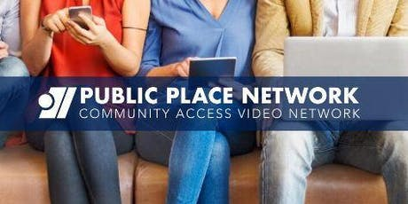 Re: Introducing  Community Access TV -  Presented by Public Place Network tickets