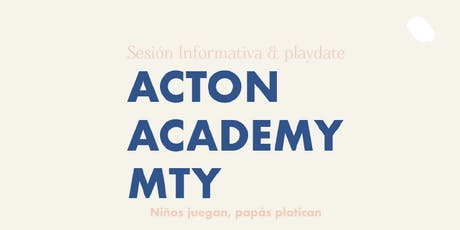 Sesión Informativa & Playdate: Acton Academy Monterrey boletos