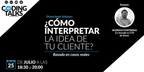Coding Talk: Dimensionar Software: ¿Cómo interpretar la idea de tu cliente? boletos