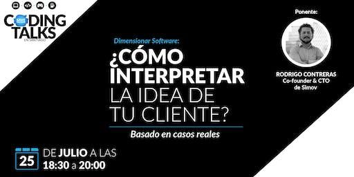 Coding Talk: Dimensionar Software: ¿Cómo interpretar la idea de tu cliente?