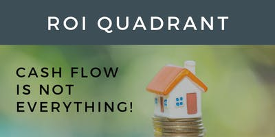 ROI Quadrant - Cash Flow is NOT Everything!