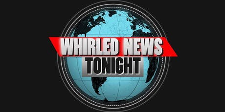 Whirled News Tonight (Bentwood 2019) tickets