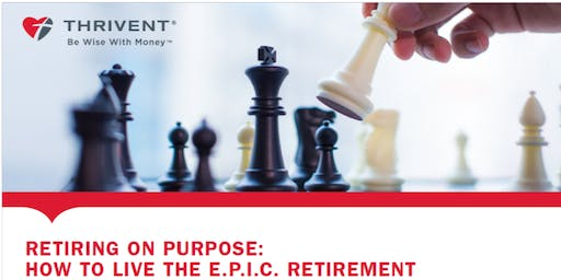 Retiring on Purpose: How To Live The E.P.I.C Retirement presented by Mitch Anthony (Spokane)