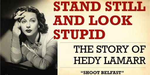 """""""Stand Still and Look Stupid"""" The Story of Hedy Lamar"""