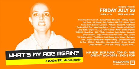 FREE RSVP: WHAT'S MY AGE AGAIN? - A 2000's TRL Dance Party at MEZZANINE tickets