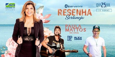 RESENHA SERTANEJA COM PAULA MATTOS - 25/07 ingressos