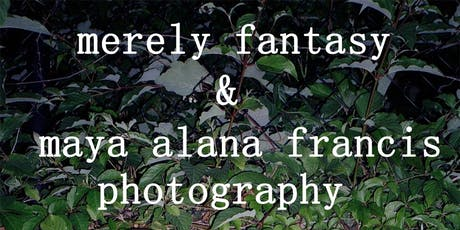 Merely Fantasy & Maya Alana Francis Photography Live Show & Gallery Pop-up tickets