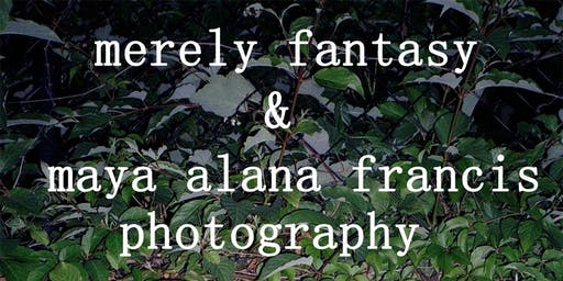 Merely Fantasy & Maya Alana Francis Photography Live Show & Gallery Pop-up