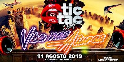 TIC TAC PARTY – 11 DE AGOSTO – VIBE NAS ALTURAS