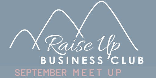 Raise Up Business Club - September Networking + Confident Speaker talk