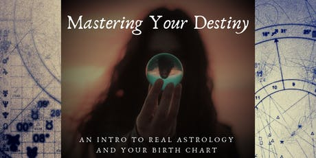 Mastering Your Destiny: An Intro to Real Astrology and Your Birth Chart tickets