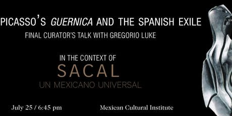 PICASSO'S GUERNICA AND THE SPANISH EXILE: FINAL CURATOR'S TALK WITH GREGORIO LUKE tickets