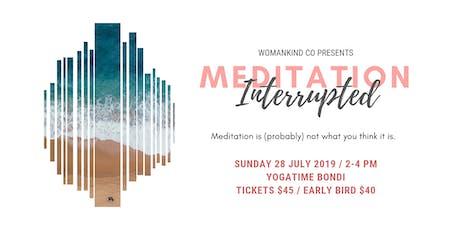Meditation, Interrupted. tickets