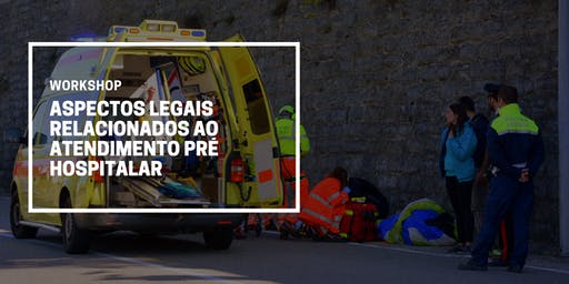 Workshop: Aspectos Legais Relacionados ao Atendimento Pré Hospitalar