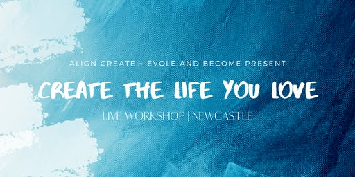 Create the life you love: Live Workshop