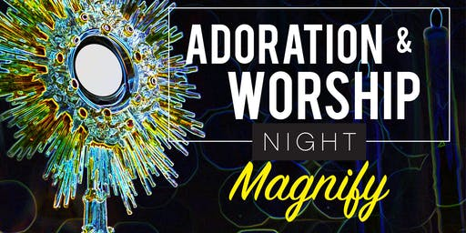 Magnify: Adoration & Worship Night